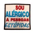 Sou alérgico a pessoas estúpidas